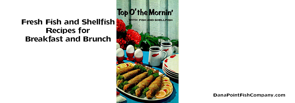 Top O' the Morning – Breakfast or Brunch Fish and Seafood Cookbook